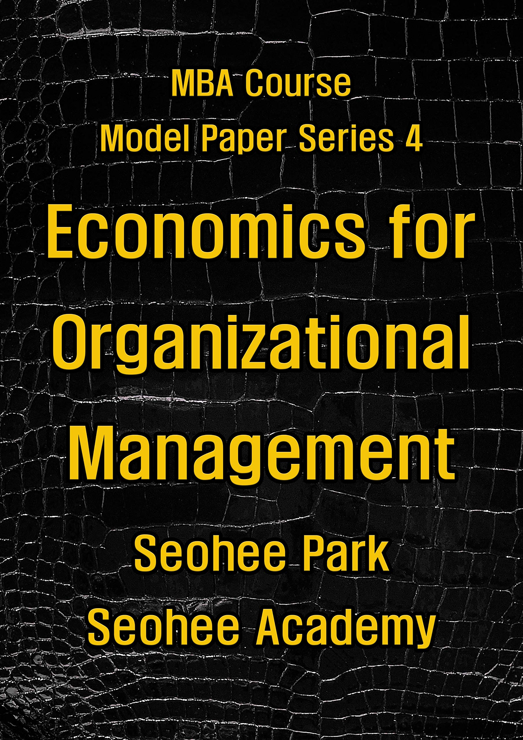 Economics for Organizational Management (MBA course model paper series Book 4)