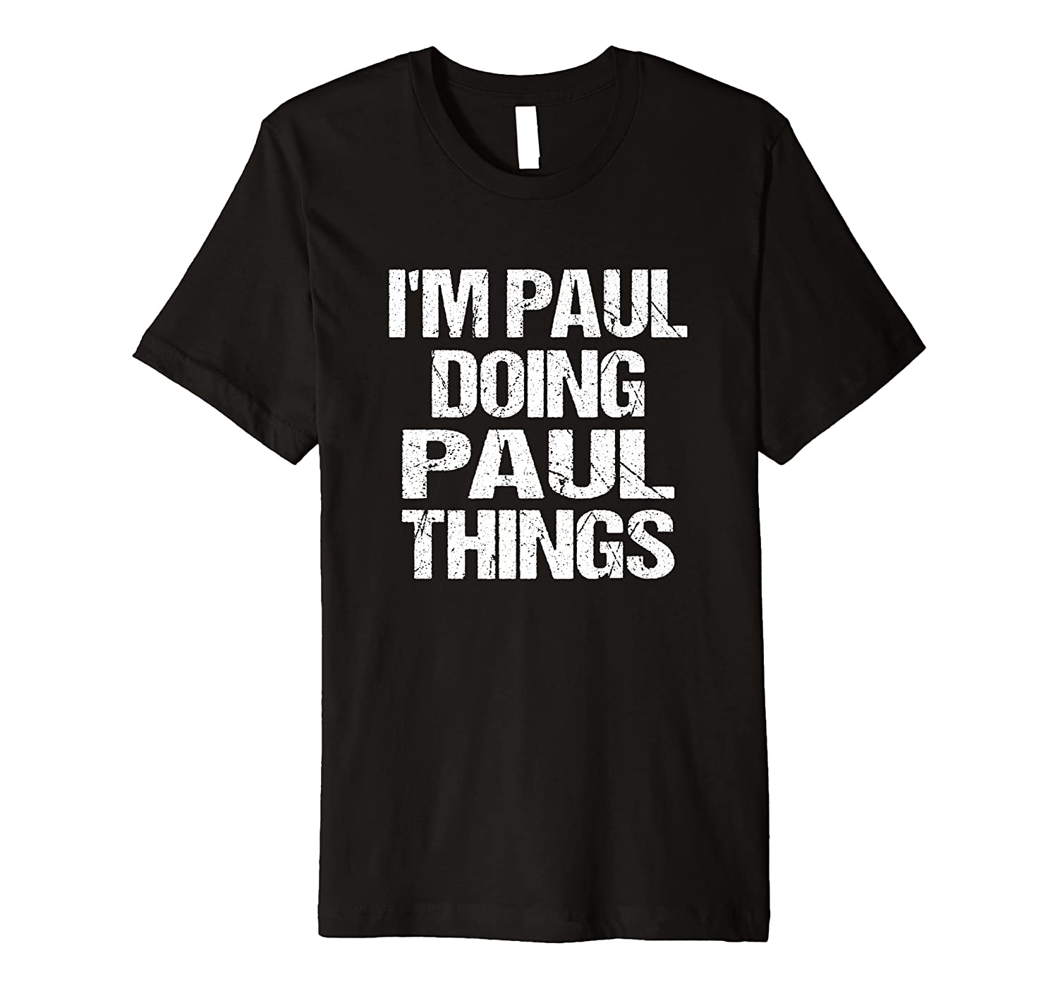 I'm Paul Doing Paul Things Personalized First Name Premium T-Shirt
