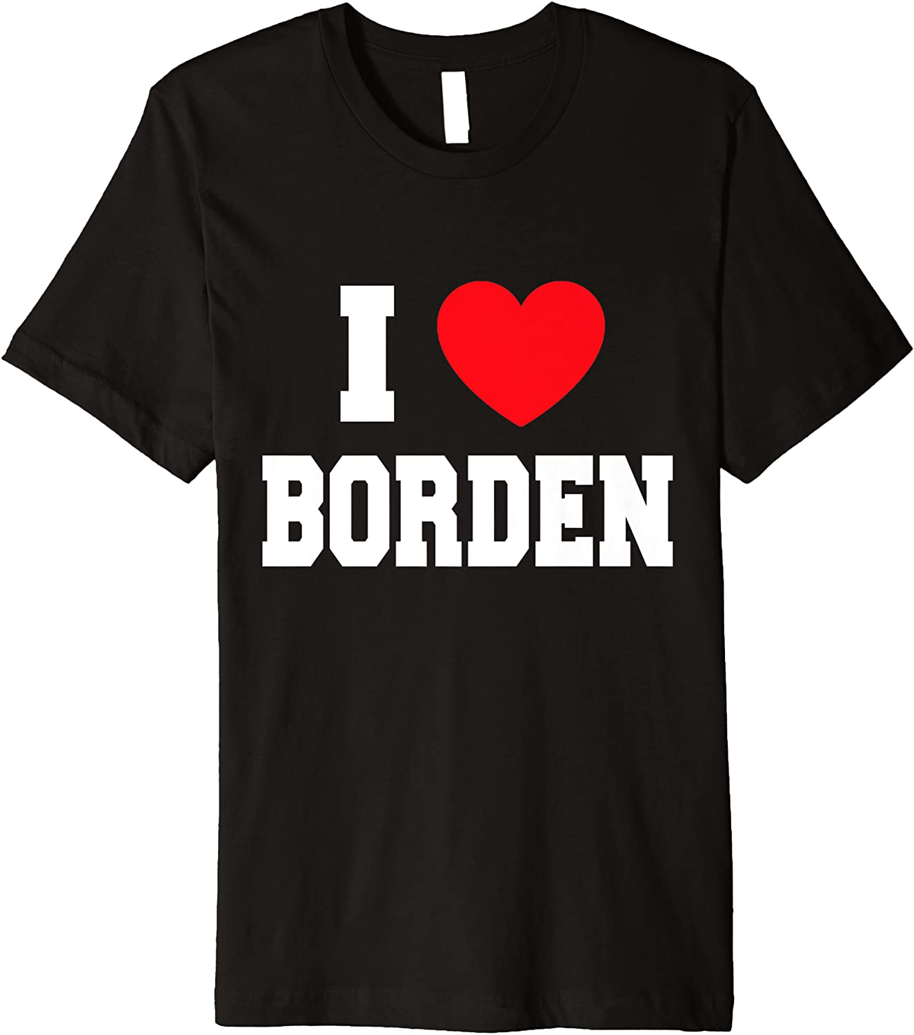 I Selling and selling Love Borden T-Shirt Premium Max 49% OFF
