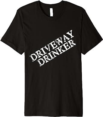 Driveway Drinker Shirt