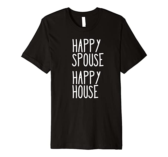 Happy Spouse Happy House Funny Husband Wife Love Marriage Premium T-Shirt