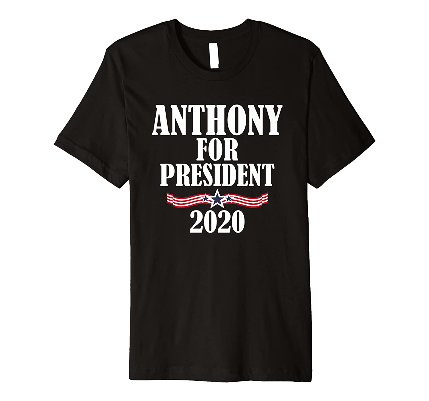 Anthony For President 2020 Funny Personalized Name Political Premium T-Shirt-ANZ