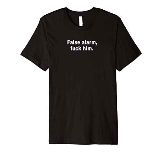 401120956 Image Unavailable. Image not available for. Color: False Alarm Fuck Him  Funny T-Shirt