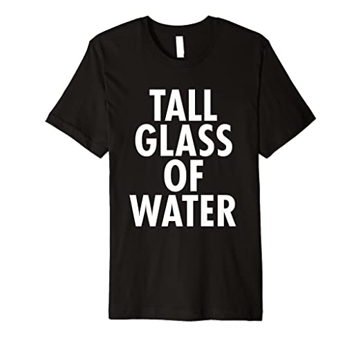 f71b9d63 Image Unavailable. Image not available for. Color: TALL GLASS OF WATER Funny  Humor Sarcastic T Shirt ...