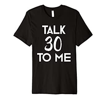 29e8b8cd3 Image Unavailable. Image not available for. Color: 30th Birthday Gift T-Shirt  Funny Talk 30 To Me Tee Him Her