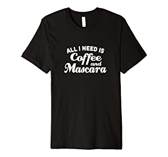 COFFEE AND MASCARA T-SHIRT: MAKEUP AND CAFFEINE T SHIRT