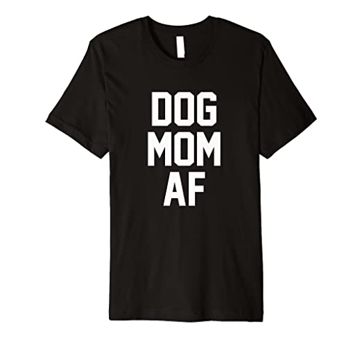 fe9c5718 Image Unavailable. Image not available for. Color: Dog Mom AF Shirt ...