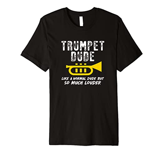 8ed11dab2 Image Unavailable. Image not available for. Color: Funny Trumpet Dude Like  Normal But Louder Gift T Shirt