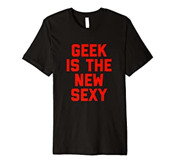 e0db58ddc Image Unavailable. Image not available for. Color: Geek Is The New Sexy T- Shirt