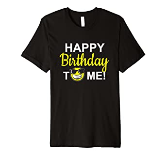 Happy Birthday To Me T Shirt Cool Emoticon Men Women Kids