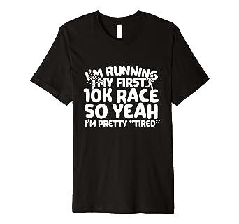 415b733473319 Amazon.com: I'm Running My First 10K Race T-Shirt: Clothing