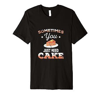 Cake Lover T Shirt Fun Sayings Jokes Quotes
