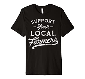 20a5c6b7949b Amazon.com  Support Your Local Farmers T-Shirt  Clothing