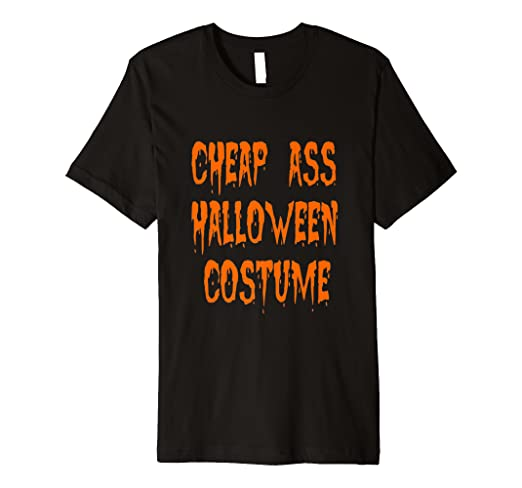 0de5b43b0457 Image Unavailable. Image not available for. Color: Happy Halloween Tshirt  Cheap Ass Halloween Costume