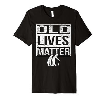 Old Lives Matter Shirt Men Elderly Senior Gag Birthday Gift