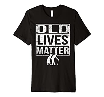 Amazon Old Lives Matter Shirt Men Elderly Senior Gag Birthday