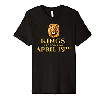 31f9d8c42 Image Unavailable. Image not available for. Color: Kings Are Born In April  19th T-shirt Birthday Gift