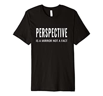 Perspective is a Mirror Not a Fact Quote Tshirt