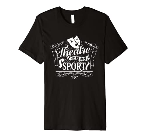 Theatre is My Sport T – Shirt for actor drama lovers