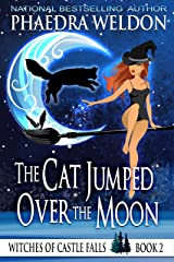 The Cat Jumped Over The Moon: A Paranormal Cozy Mystery (Witches Of Castle Falls Book 2) Kindle Edition