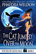 The Cat Jumped Over The Moon: A Paranormal Cozy Mystery (Witches Of Castle Falls Book 2)