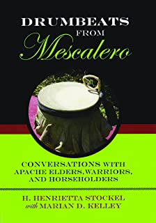 Drumbeats from Mescalero: Conversations with Apache Elders, Warriors, and Horseholders (Elma Dill Russell Spencer Series i...