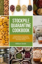 Stockpile Quarantine Cookbook: Detailed Master List of Survival Grocery Products to Stockpile with Over 100 Proven & Healt...