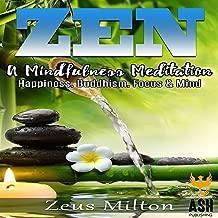 Zen: A Mindfulness Meditation: Happiness, Buddhism, Focus, & Mind