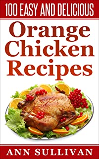 100 Easy And Delicious Orange Chicken Recipes