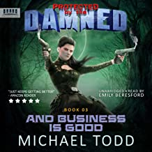 And Business Is Good: A Supernatural Action Adventure Opera: Protected by the Damned, Book 3