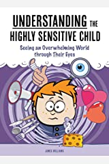 Understanding the Highly Sensitive Child: Seeing an Overwhelming World through Their Eyes (A Nutshell Guide Book 1) Kindle Edition