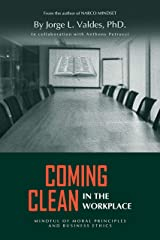 Coming Clean in the Workplace: Mindful of Moral Principles and Business Ethics Kindle Edition