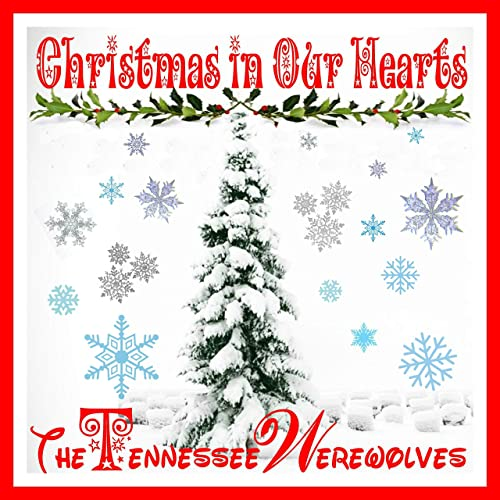 Christmas In Our Hearts.Christmas In Our Hearts By The Tennessee Werewolves On Amazon Music