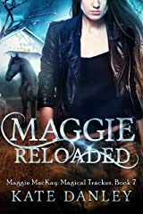 Maggie Reloaded (Maggie MacKay Magical Tracker Book 7) Kindle Edition