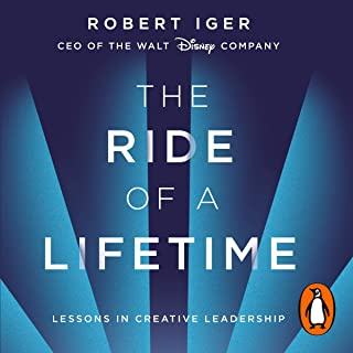 The Ride of a Lifetime: Lessons in Creative Leadership from the CEO of the Walt Disney Company
