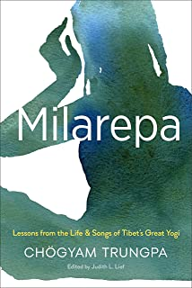 Milarepa: Lessons from the Life and Songs of Tibet's Great Yogi