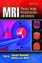 MRI: Physics, Image Reconstruction, and Analysis (Devices, Circuits, and Systems Book 49) (English Edition)