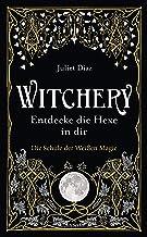 Witchery – Entdecke die Hexe in dir: Die Schule der Weißen Magie (German Edition)