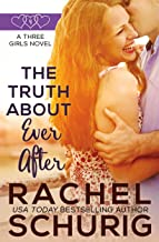 The Truth About Ever After: A Three Girls Novel