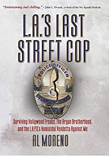 L.A.'s Last Street Cop: Surviving Hollywood Freaks, the Aryan Brotherhood, and the L.A.P.D.'s Homicidal Vendetta Against Me