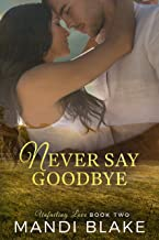 Never Say Goodbye: A Sweet Christian Romance (Unfailing Love Book 2)