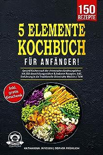 5-Elemente-Kochbuch für Anfänger!: Gesund kochen nach der