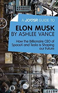 A Joosr Guide to... Elon Musk by Ashlee Vance: How the Billionaire CEO of SpaceX and Tesla is Shaping our Future (English Edition)