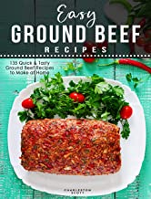 Easy Ground Beef Recipes: 135 Quick & Tasty Ground Beef Recipes to Make at Home