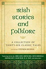 Irish Stories and Folklore: A Collection of Thirty-Six Classic Tales Kindle Edition