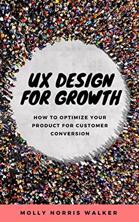 UX Design for Growth: How to optimize your product for customer conversion (English Edition)