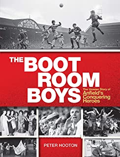 The Boot Room Boys: The Unseen Story of Anfield's