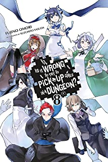 Is It Wrong to Try to Pick Up Girls in a Dungeon?, Vol. 8 (light novel) (Is It Wrong to Pick Up Girls in a Dungeon?)