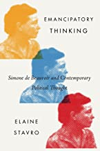 Emancipatory Thinking: Simone de Beauvoir and Contemporary Political Thought (McGill-Queen's Studies in the History of Ideas Book 76)