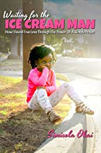 Waiting For The Ice Cream Man : How I Found True Love Through The Power Of A Simple Prayer (English Edition)